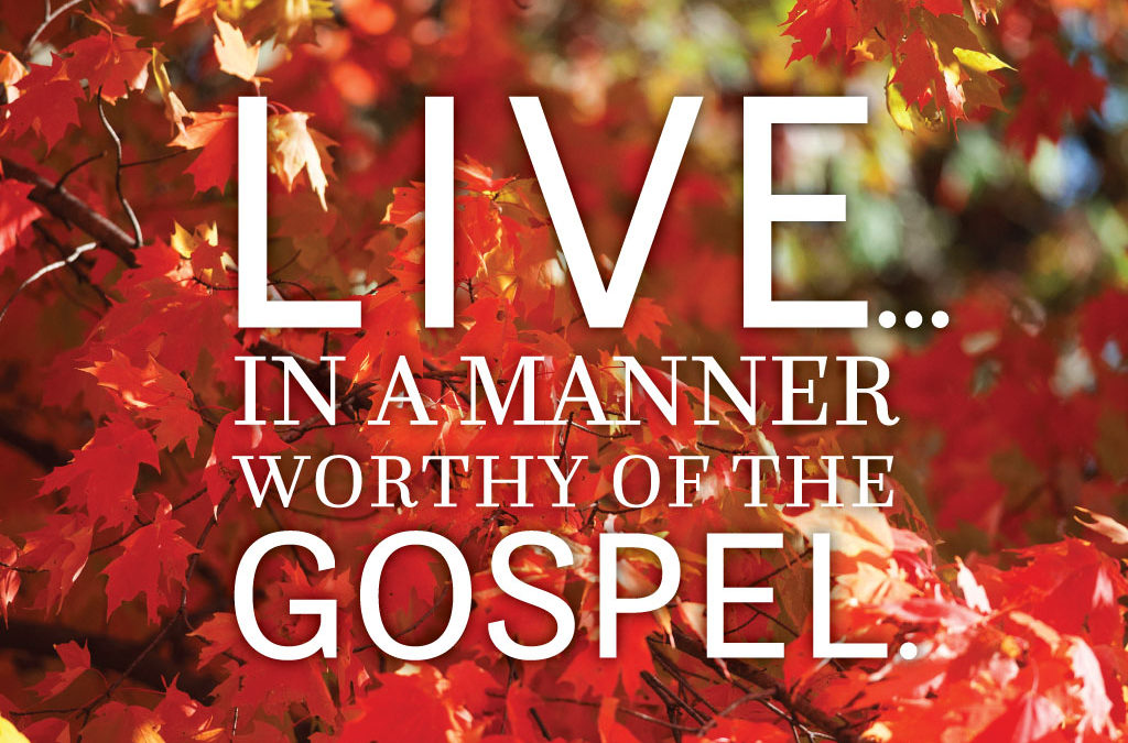 Living in a Manner Worthy of the Gospel of Christ