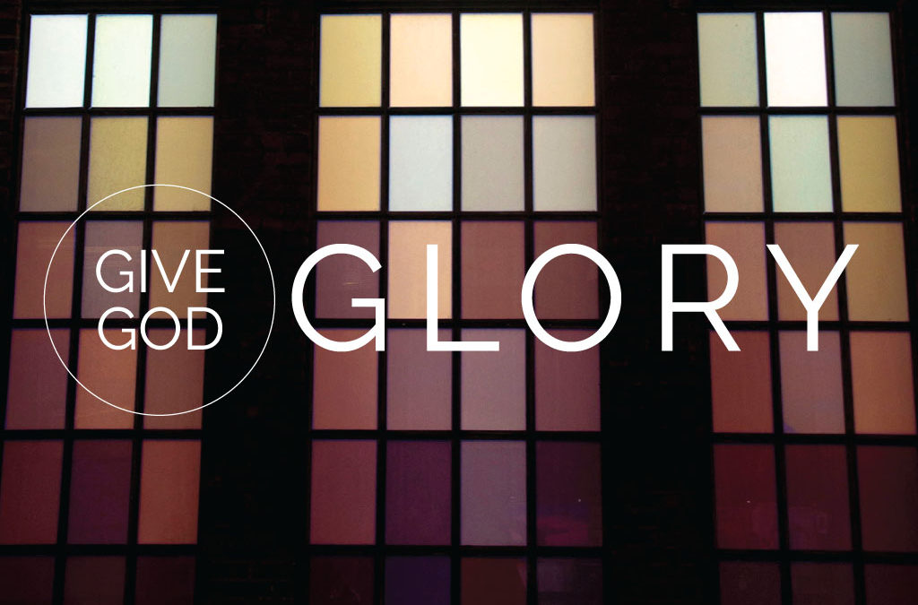 Give Glory to God